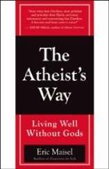 'The Atheist's Way: Living Well Without Gods' by by Ph.D. Eric Maisel