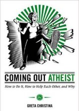 'Coming Out Atheist: How to Do It, How to Help Each Other, and Why' by Greta Christina
