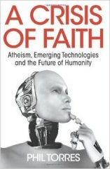 'A Crisis of Faith: Atheism, Emerging Technologies and the Future of Humanity' by Phil Torres