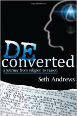 'Deconverted: A Journey from Religion to Reason' by Seth Andrews