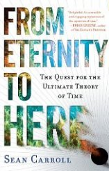 'From Eternity to Here: The Quest for the Ultimate Theory of Time' by Sean Carroll