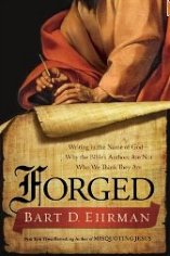'Forged: Writing in the Name of God--Why the Bible's Authors Are Not Who We Think They Are' by Bart D. Ehrman