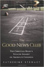 'The Good News Club: The Christian Right's Stealth Assault on America's Children' by Katherine Stewart