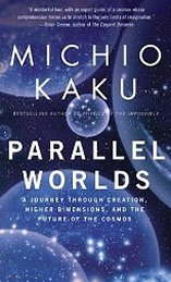 'Parallel Worlds: A Journey Through Creation, Higher Dimensions, and the Future of the Cosmos' by Michio Kaku