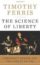 'The Science of Liberty: Democracy, Reason, and the Laws of Nature' by Timothy Ferris