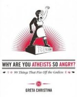 'Why Are You Atheists So Angry?: 99 Things That Piss Off the Godless' by Greta Christina