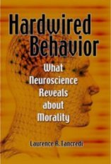 'Hardwired Behavior: What Neuroscience Reveals about Morality' by Laurence Tancredi